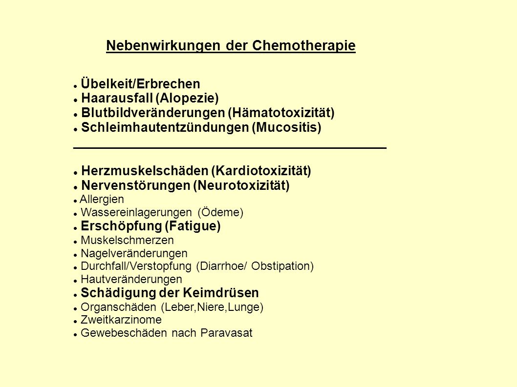 Nebenwirkungen der Chemotherapie Übelkeit/Erbrechen Haarausfall (Alopezie) Blutbildveränderungen (Hämatotoxizität) Schleimhautentzündungen (Mucositis)