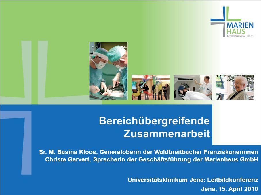 1 Sr. M. Basina Kloos, Generaloberin der Waldbreitbacher Franziskanerinnen Christa Garvert, Sprecherin der Geschäftsführung der Marienhaus GmbH Univer