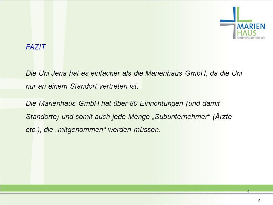 4 FAZIT Die Uni Jena hat es einfacher als die Marienhaus GmbH, da die Uni nur an einem Standort vertreten ist. Die Marienhaus GmbH hat über 80 Einrich