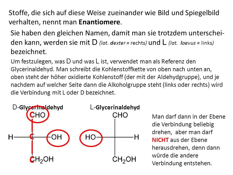 D -Glucose Aber: Es muss nicht sein, dass eine Verbindung nur einen asymmetrischen Kohlenstoff enthält.