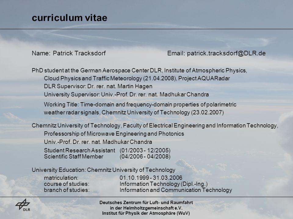 Deutsches Zentrum für Luft- und Raumfahrt in der Helmholtzgemeinschaft e.V. Institut für Physik der Atmosphäre (WuV) curriculum vitae Name: Patrick Tr