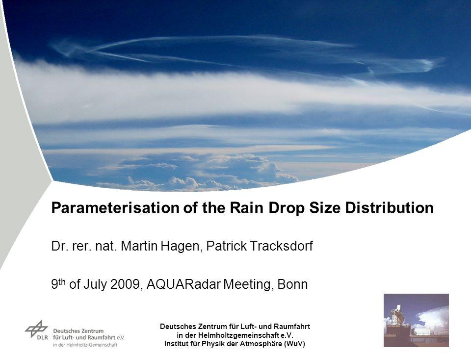 Deutsches Zentrum für Luft- und Raumfahrt in der Helmholtzgemeinschaft e.V. Institut für Physik der Atmosphäre (WuV) Parameterisation of the Rain Drop