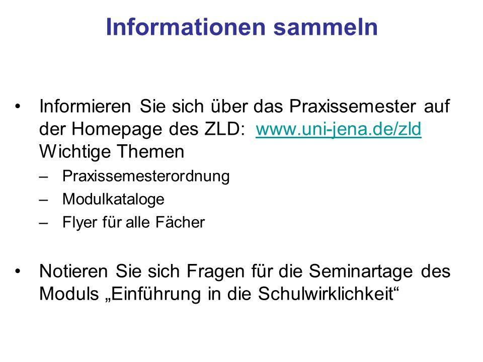 Informationen sammeln Informieren Sie sich über das Praxissemester auf der Homepage des ZLD:www.uni-jena.de/zld Wichtige Themenwww.uni-jena.de/zld –Pr