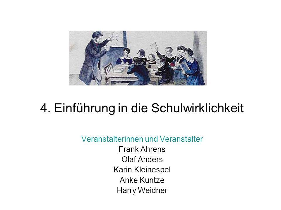 4. Einführung in die Schulwirklichkeit Veranstalterinnen und Veranstalter Frank Ahrens Olaf Anders Karin Kleinespel Anke Kuntze Harry Weidner