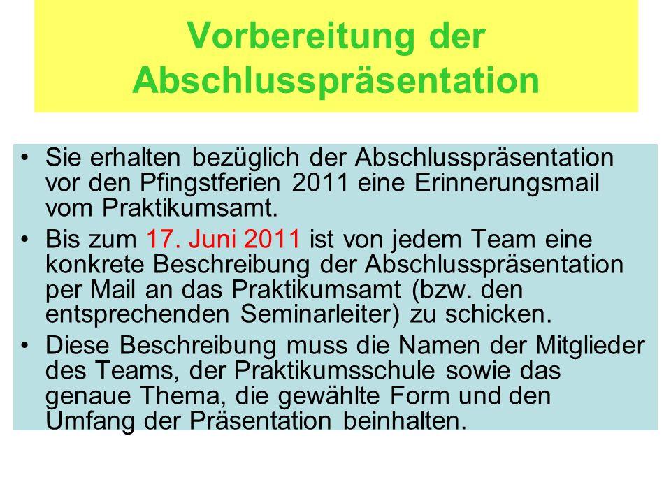 Vorbereitung der Abschlusspräsentation Sie erhalten bezüglich der Abschlusspräsentation vor den Pfingstferien 2011 eine Erinnerungsmail vom Praktikums