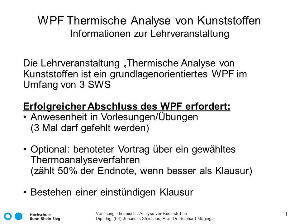 Vorlesung: Thermische Analyse von Kunststoffen Dipl.-Ing. (FH) Johannes Steinhaus, Prof. Dr. Bernhard Möginger 1 WPF Thermische Analyse von Kunststoff