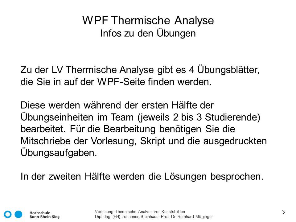 Vorlesung: Thermische Analyse von Kunststoffen Dipl.-Ing. (FH) Johannes Steinhaus, Prof. Dr. Bernhard Möginger 3 WPF Thermische Analyse Infos zu den Ü