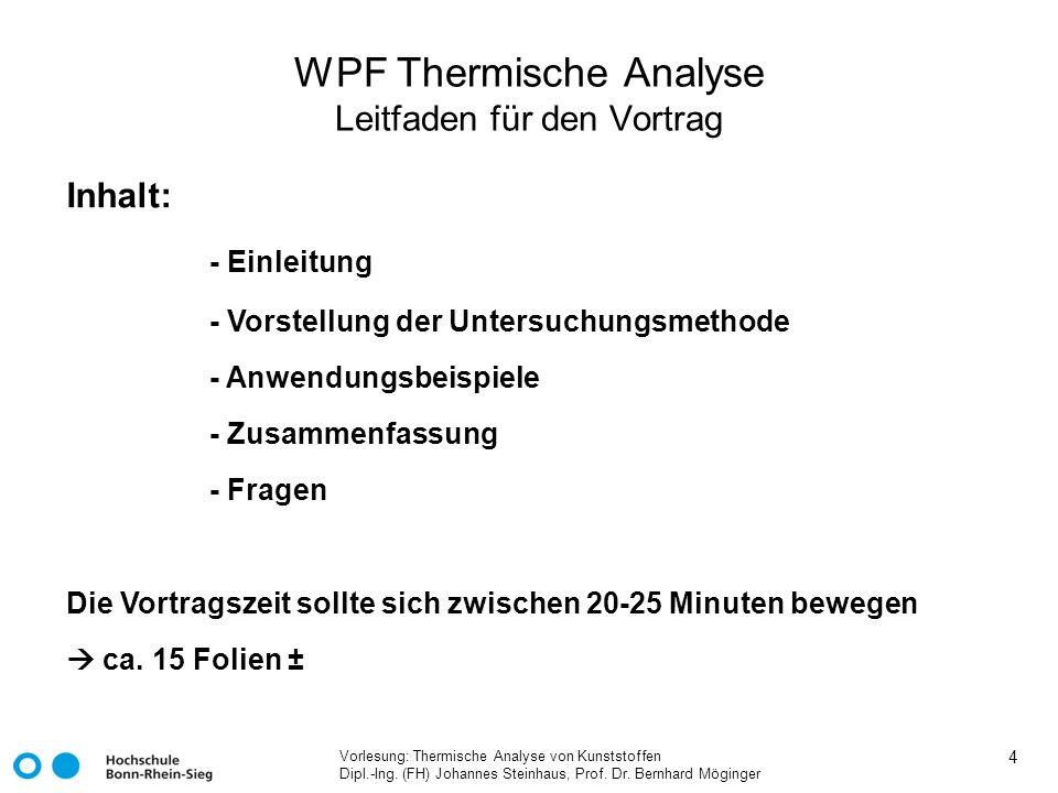 Vorlesung: Thermische Analyse von Kunststoffen Dipl.-Ing. (FH) Johannes Steinhaus, Prof. Dr. Bernhard Möginger 4 WPF Thermische Analyse Leitfaden für