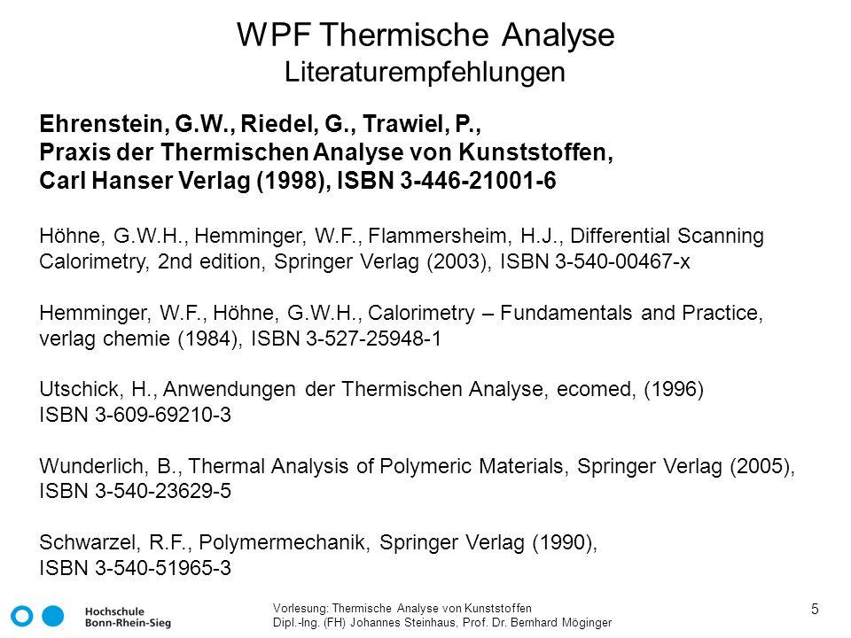Vorlesung: Thermische Analyse von Kunststoffen Dipl.-Ing. (FH) Johannes Steinhaus, Prof. Dr. Bernhard Möginger 5 WPF Thermische Analyse Literaturempfe