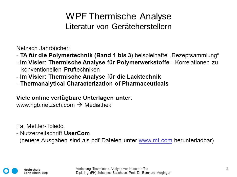Vorlesung: Thermische Analyse von Kunststoffen Dipl.-Ing. (FH) Johannes Steinhaus, Prof. Dr. Bernhard Möginger 6 WPF Thermische Analyse Literatur von
