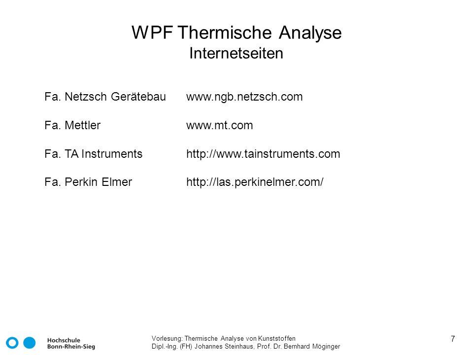 Vorlesung: Thermische Analyse von Kunststoffen Dipl.-Ing. (FH) Johannes Steinhaus, Prof. Dr. Bernhard Möginger 7 WPF Thermische Analyse Internetseiten