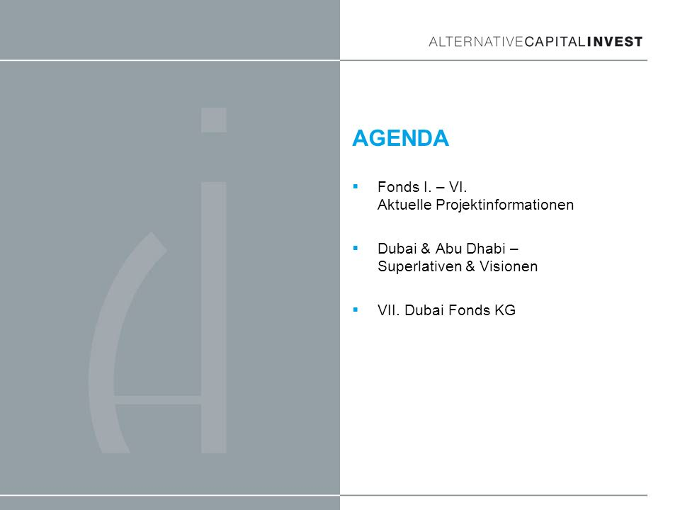 AGENDA Fonds I. – VI. Aktuelle Projektinformationen Dubai & Abu Dhabi – Superlativen & Visionen VII. Dubai Fonds KG