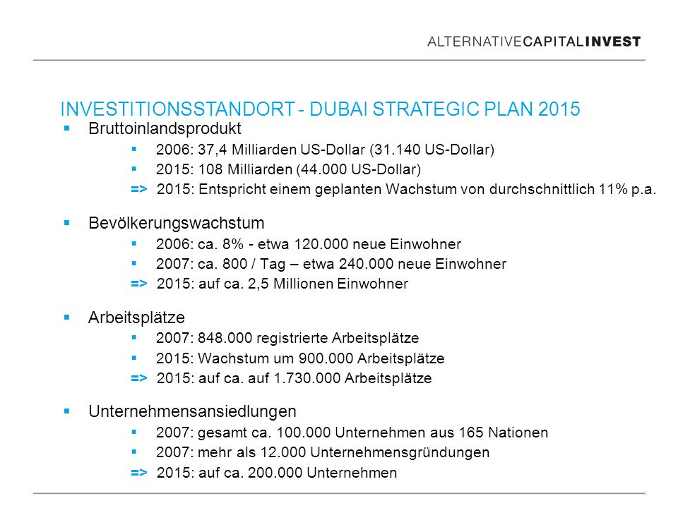 INVESTITIONSSTANDORT - DUBAI STRATEGIC PLAN 2015 Bruttoinlandsprodukt 2006: 37,4 Milliarden US-Dollar (31.140 US-Dollar) 2015: 108 Milliarden (44.000