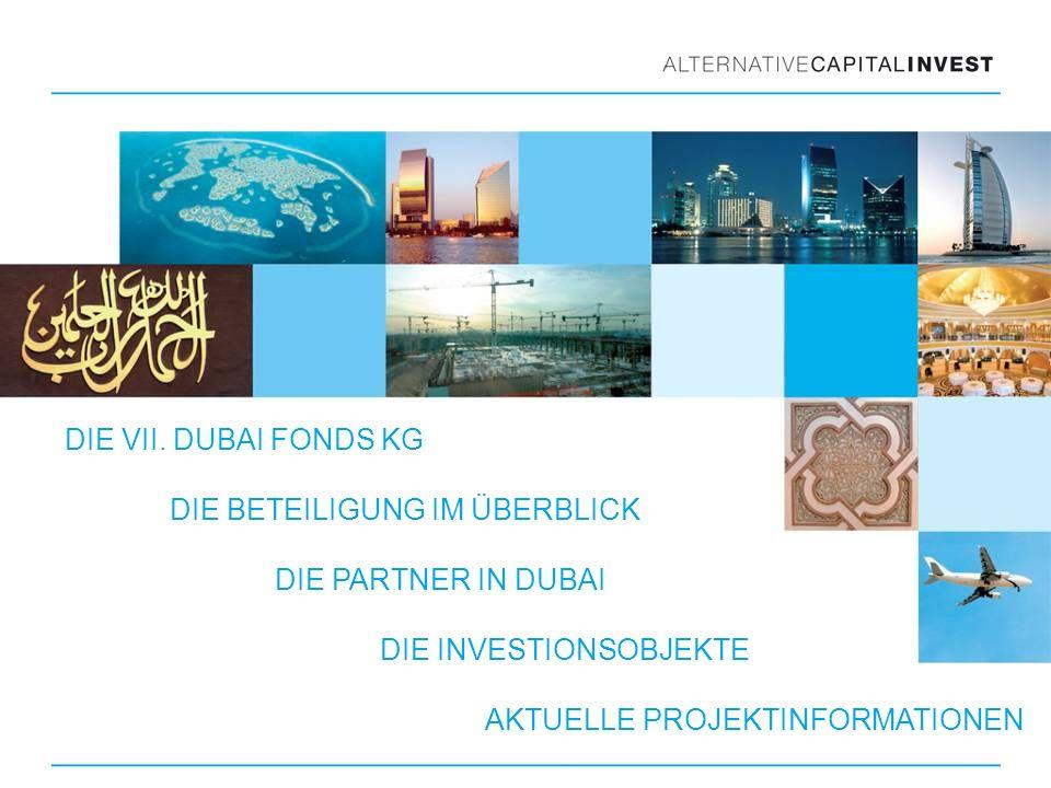 DIE VII. DUBAI FONDS KG DIE BETEILIGUNG IM ÜBERBLICK DIE PARTNER IN DUBAI DIE INVESTIONSOBJEKTE AKTUELLE PROJEKTINFORMATIONEN
