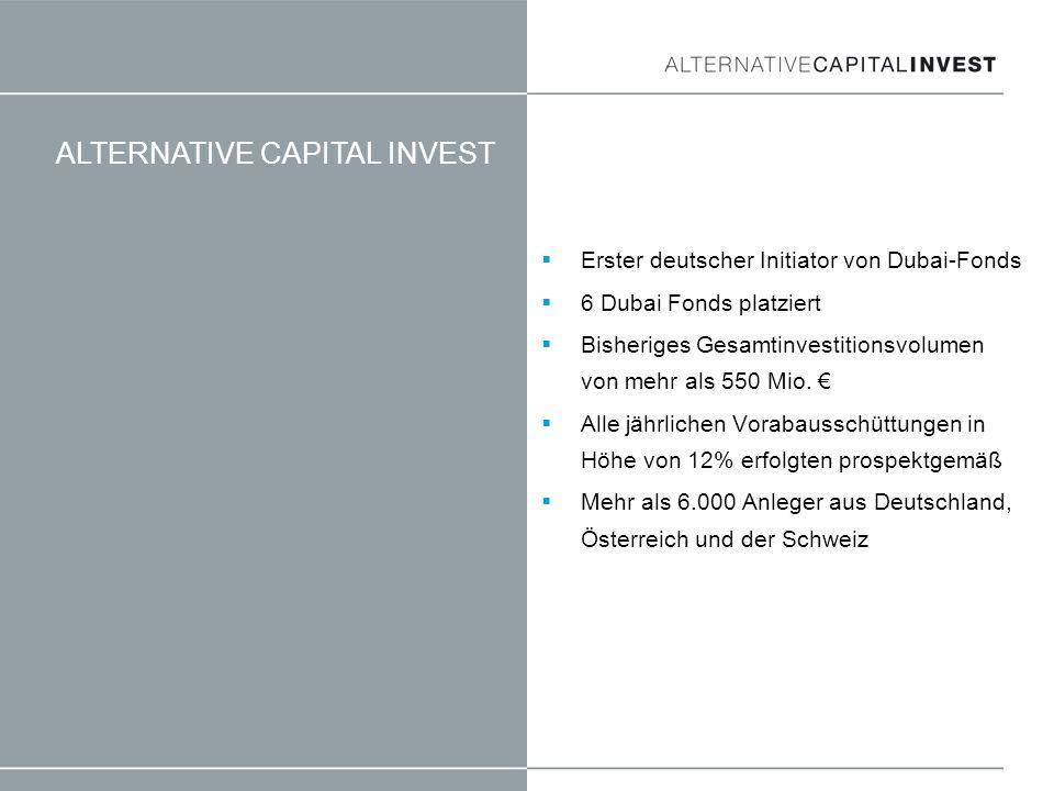 ALTERNATIVE CAPITAL INVEST Erster deutscher Initiator von Dubai-Fonds 6 Dubai Fonds platziert Bisheriges Gesamtinvestitionsvolumen von mehr als 550 Mi