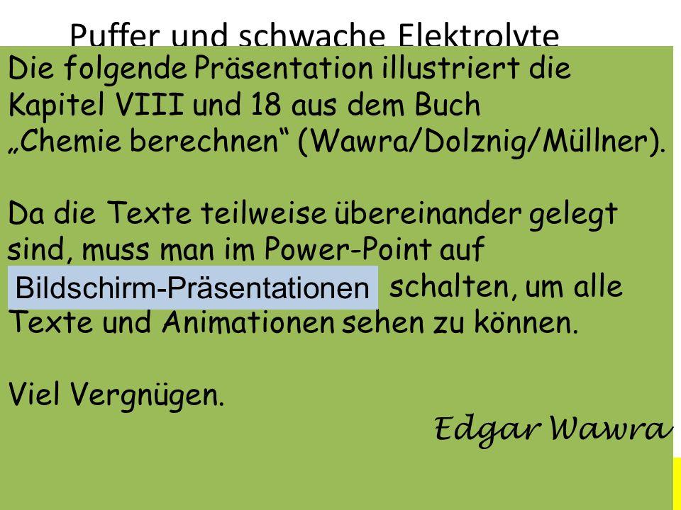 Puffer und schwache Elektrolyte Ein Elektrolyt ist ein Stoff, der in wässriger Lösung in Form von Ionen vorkommt (deshalb leitet diese Lösung den elek