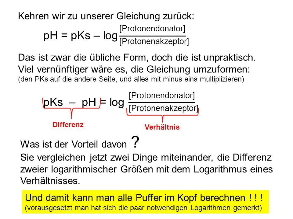 pH = pKs – log [Protonendonator] [Protonenakzeptor] Kehren wir zu unserer Gleichung zurück: Das ist zwar die übliche Form, doch die ist unpraktisch. V