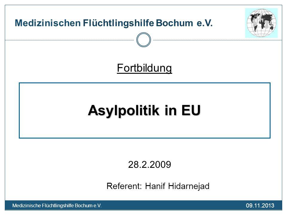 09.11.2013 Medizinische Flüchtlingshilfe Bochum e.V. Medizinischen Flüchtlingshilfe Bochum e.V. Asylpolitik in EU Fortbildung 28.2.2009 Referent: Hani