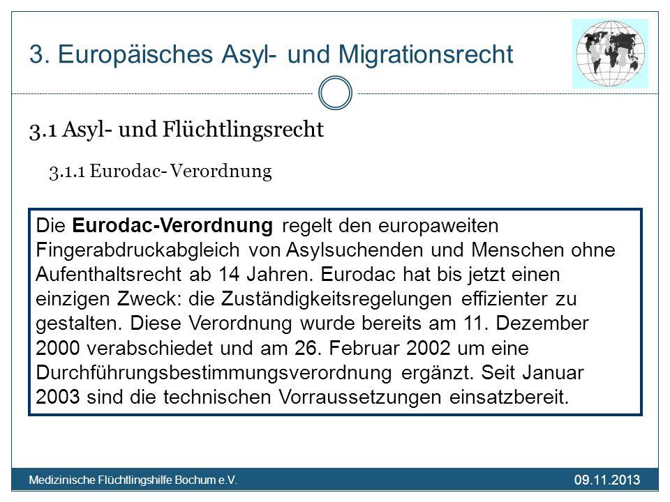 09.11.2013 Medizinische Flüchtlingshilfe Bochum e.V. 3. Europäisches Asyl- und Migrationsrecht 3.1 Asyl- und Flüchtlingsrecht 3.1.1 Eurodac- Verordnun