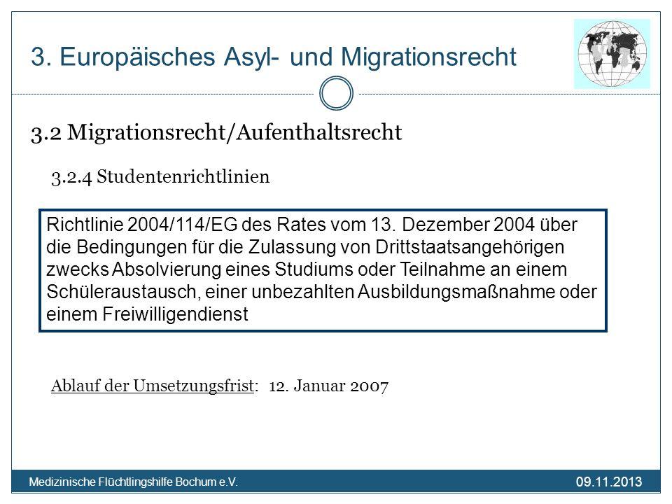 09.11.2013 Medizinische Flüchtlingshilfe Bochum e.V. 3.2 Migrationsrecht/Aufenthaltsrecht 3.2.4 Studentenrichtlinien Ablauf der Umsetzungsfrist: 12. J