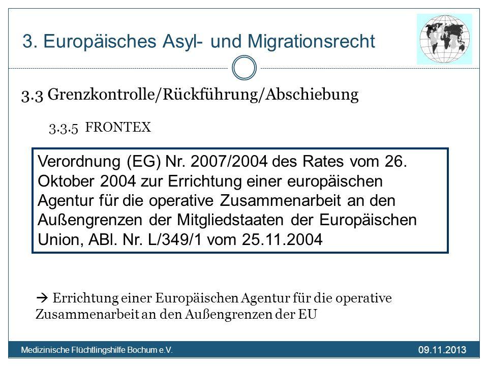 09.11.2013 Medizinische Flüchtlingshilfe Bochum e.V. 3.3 Grenzkontrolle/Rückführung/Abschiebung 3.3.5 FRONTEX Errichtung einer Europäischen Agentur fü