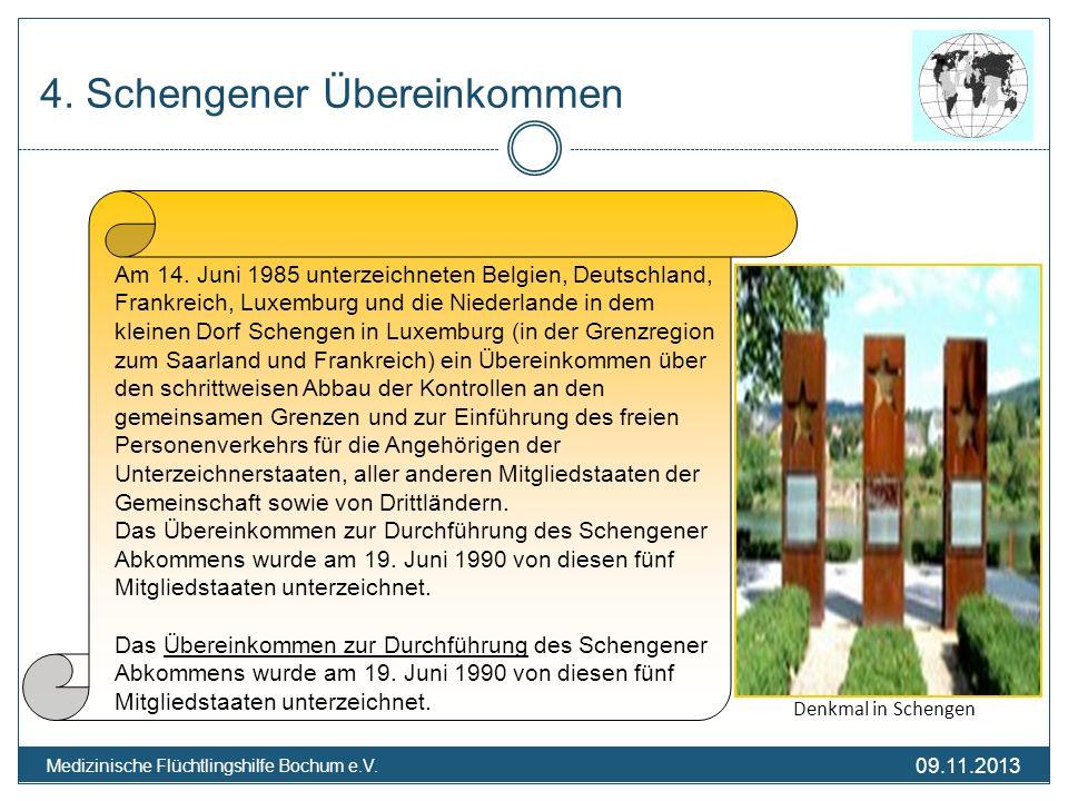 09.11.2013 Medizinische Flüchtlingshilfe Bochum e.V. 4. Schengener Übereinkommen Am 14. Juni 1985 unterzeichneten Belgien, Deutschland, Frankreich, Lu
