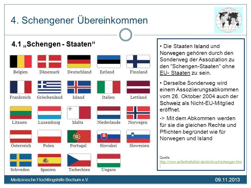 09.11.2013 Medizinische Flüchtlingshilfe Bochum e.V. 4. Schengener Übereinkommen 4.1 Schengen - Staaten Island Norwegen Die Staaten Island und Norwege