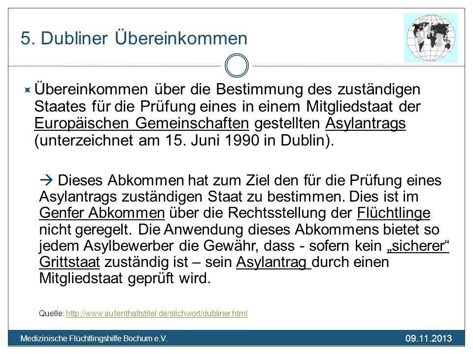 09.11.2013 Medizinische Flüchtlingshilfe Bochum e.V. 5. Dubliner Übereinkommen Übereinkommen über die Bestimmung des zuständigen Staates für die Prüfu