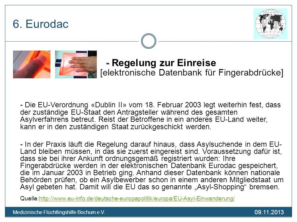 09.11.2013 Medizinische Flüchtlingshilfe Bochum e.V. 6. Eurodac - - Regelung zur Einreise [elektronische Datenbank für Fingerabdrücke] - Die EU-Verord