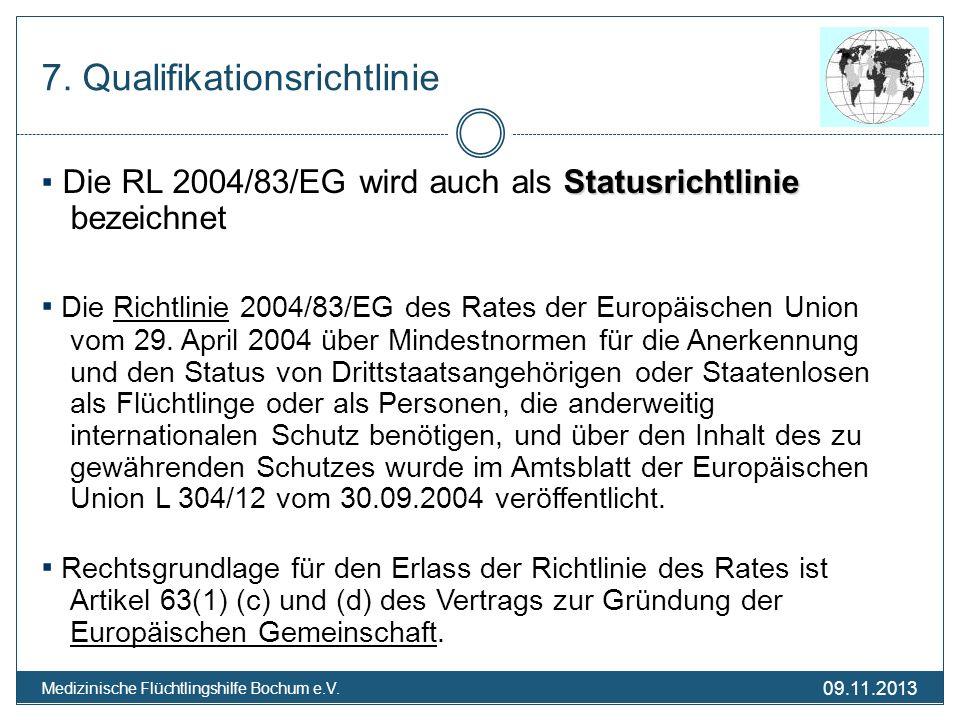 09.11.2013 Medizinische Flüchtlingshilfe Bochum e.V. 7. Qualifikationsrichtlinie Statusrichtlinie Die RL 2004/83/EG wird auch als Statusrichtlinie bez