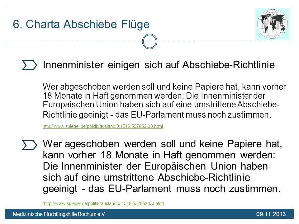 09.11.2013 Medizinische Flüchtlingshilfe Bochum e.V. 6. Charta Abschiebe Flüge Innenminister einigen sich auf Abschiebe-Richtlinie Wer abgeschoben wer