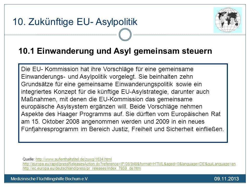 09.11.2013 Medizinische Flüchtlingshilfe Bochum e.V. 10. Zukünftige EU- Asylpolitik 10.1 Einwanderung und Asyl gemeinsam steuern Die EU- Kommission ha