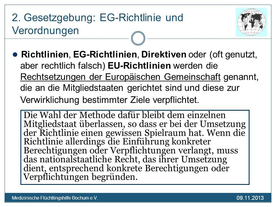 09.11.2013 Medizinische Flüchtlingshilfe Bochum e.V. 2. Gesetzgebung: EG-Richtlinie und Verordnungen Richtlinien, EG-Richtlinien, Direktiven oder (oft