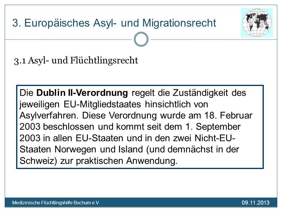 09.11.2013 Medizinische Flüchtlingshilfe Bochum e.V. 3. Europäisches Asyl- und Migrationsrecht 3.1 Asyl- und Flüchtlingsrecht Die Dublin II-Verordnung