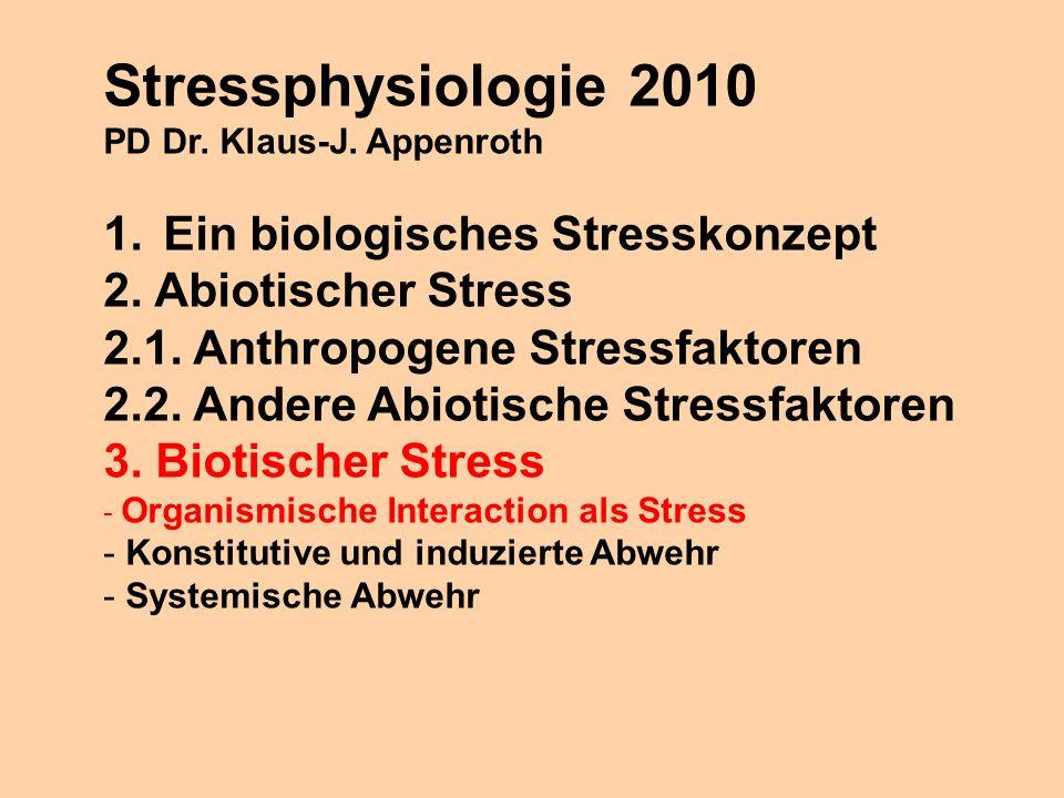 Stressphysiologie 2010 PD Dr. Klaus-J. Appenroth 1.Ein biologisches Stresskonzept 2. Abiotischer Stress 2.1. Anthropogene Stressfaktoren 2.2. Andere A