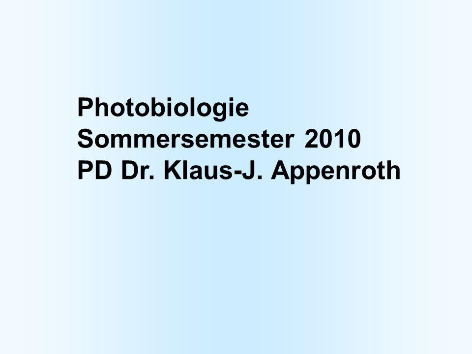 Photobiologie Sommersemester 2010 PD Dr. Klaus-J. Appenroth