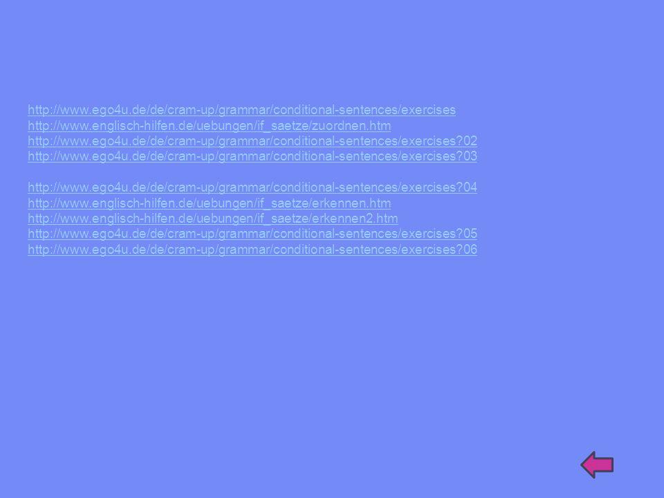 http://www.ego4u.de/de/cram-up/grammar/conditional-sentences/exercises http://www.englisch-hilfen.de/uebungen/if_saetze/zuordnen.htm http://www.ego4u.