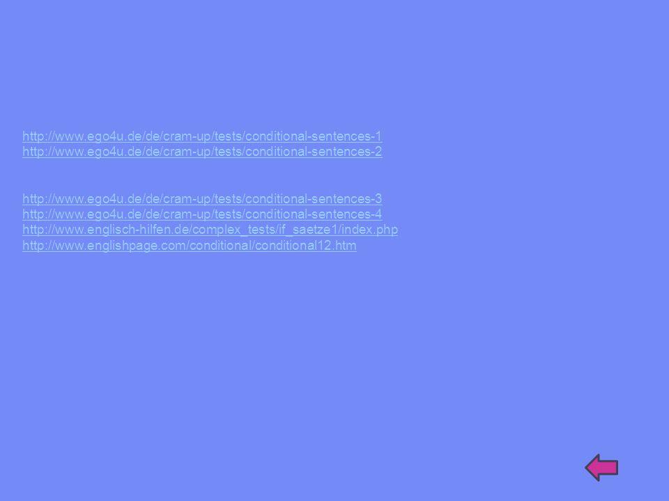 http://www.ego4u.de/de/cram-up/tests/conditional-sentences-1 http://www.ego4u.de/de/cram-up/tests/conditional-sentences-2 http://www.ego4u.de/de/cram-