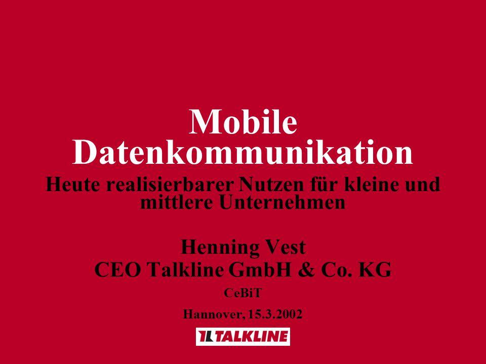 Mobile Datenkommunikation Heute realisierbarer Nutzen für kleine und mittlere Unternehmen Henning Vest CEO Talkline GmbH & Co. KG CeBiT Hannover, 15.3