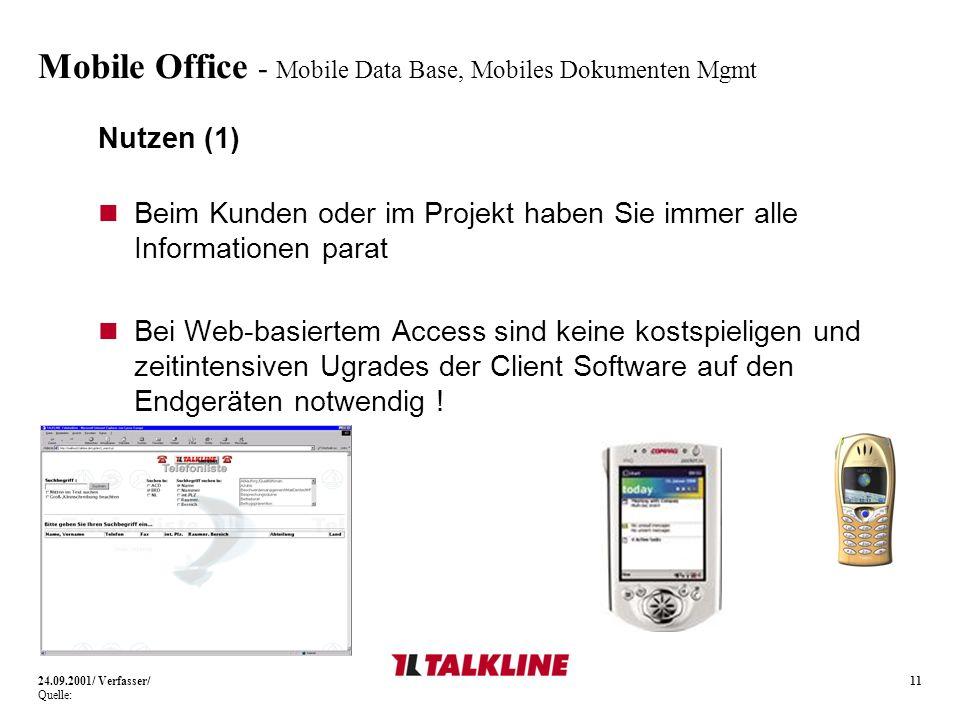 11 Mobile Office - Mobile Data Base, Mobiles Dokumenten Mgmt Nutzen (1) Beim Kunden oder im Projekt haben Sie immer alle Informationen parat Bei Web-basiertem Access sind keine kostspieligen und zeitintensiven Ugrades der Client Software auf den Endgeräten notwendig .