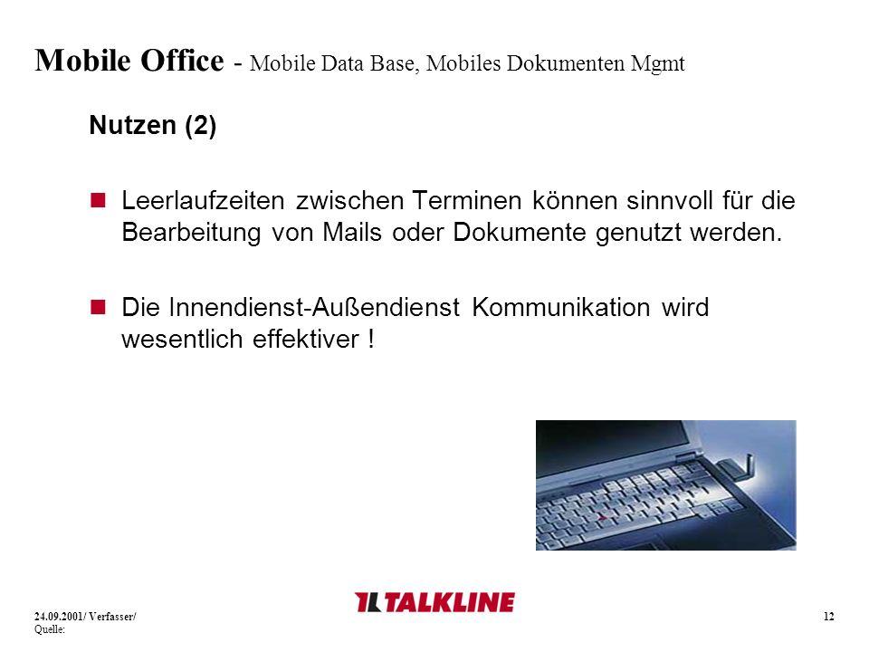 12 Mobile Office - Mobile Data Base, Mobiles Dokumenten Mgmt Nutzen (2) Leerlaufzeiten zwischen Terminen können sinnvoll für die Bearbeitung von Mails oder Dokumente genutzt werden.