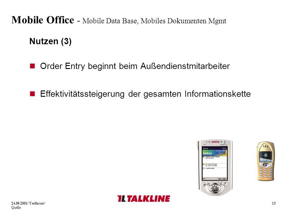 13 Mobile Office - Mobile Data Base, Mobiles Dokumenten Mgmt Nutzen (3) Order Entry beginnt beim Außendienstmitarbeiter Effektivitätssteigerung der gesamten Informationskette 24.09.2001/ Verfasser/ Quelle: