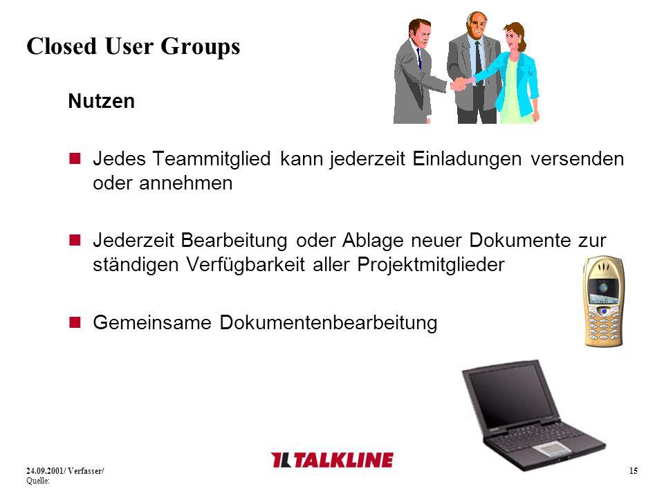 15 Closed User Groups Nutzen Jedes Teammitglied kann jederzeit Einladungen versenden oder annehmen Jederzeit Bearbeitung oder Ablage neuer Dokumente zur ständigen Verfügbarkeit aller Projektmitglieder Gemeinsame Dokumentenbearbeitung 24.09.2001/ Verfasser/ Quelle: