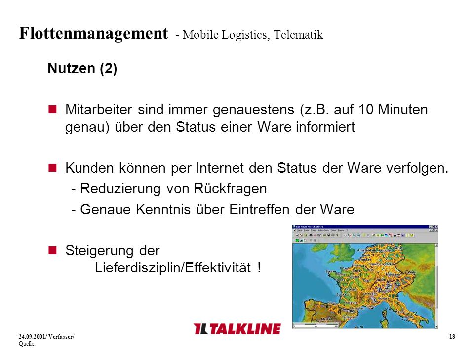 18 Flottenmanagement - Mobile Logistics, Telematik Nutzen (2) Mitarbeiter sind immer genauestens (z.B. auf 10 Minuten genau) über den Status einer War