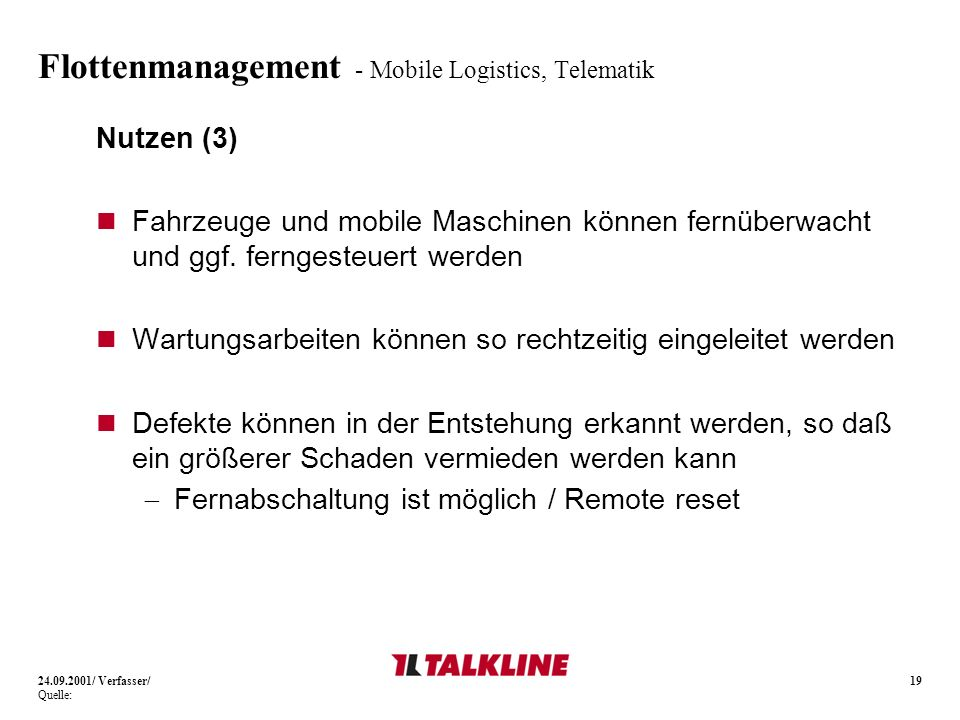 19 Flottenmanagement - Mobile Logistics, Telematik Nutzen (3) Fahrzeuge und mobile Maschinen können fernüberwacht und ggf. ferngesteuert werden Wartun