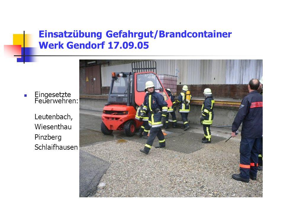 Einsatzübung Gefahrgut/Brandcontainer Werk Gendorf 17.09.05 Eingesetzte Feuerwehren: Leutenbach, Wiesenthau Pinzberg Schlaifhausen