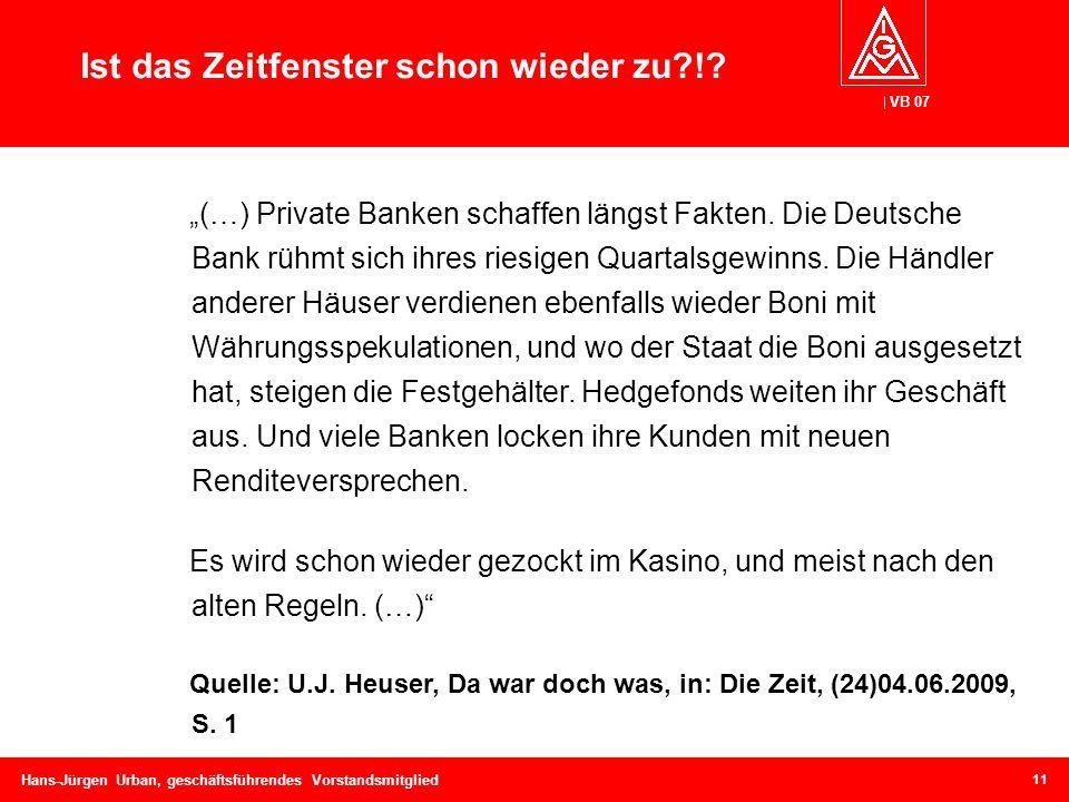 VB 07 Hans-Jürgen Urban, geschäftsführendes Vorstandsmitglied Ist das Zeitfenster schon wieder zu?!? (…) Private Banken schaffen längst Fakten. Die De