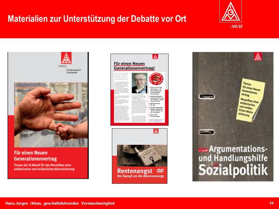 VB 07 Hans-Jürgen Urban, geschäftsführendes Vorstandsmitglied Materialien zur Unterstützung der Debatte vor Ort 19