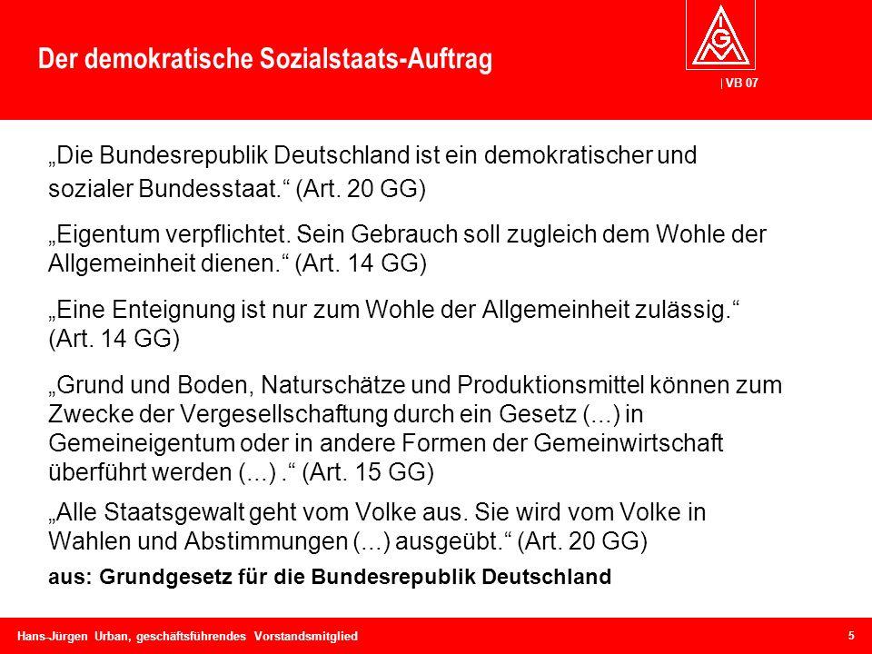VB 07 Hans-Jürgen Urban, geschäftsführendes Vorstandsmitglied Der demokratische Sozialstaats-Auftrag Die Bundesrepublik Deutschland ist ein demokratis