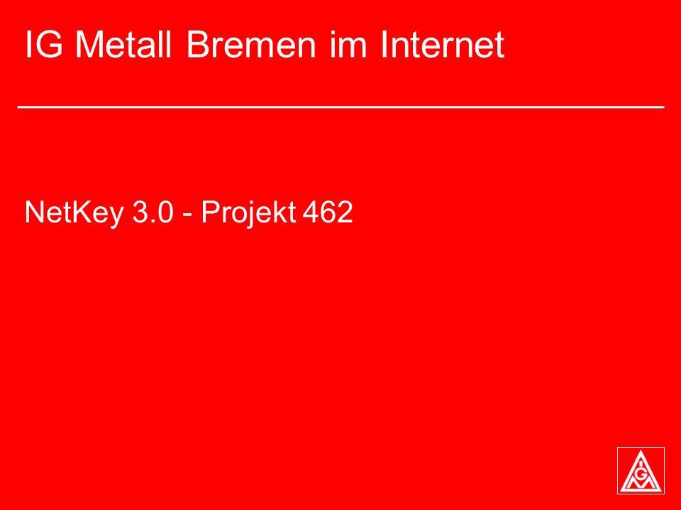IG Metall Bremen im Internet NetKey 3.0 - Projekt 462
